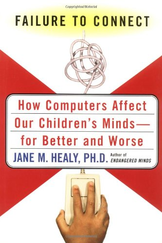 Failure to Connect: How Computers Affect Our Children's Minds -- And What We Can Do about It 9780684831367