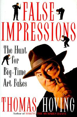 False Impressions: The Hunt for Big-Time Art Fakes 9780684811345