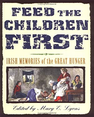Feed the Children First: Irish Memories of the Great Hunger 9780689842269