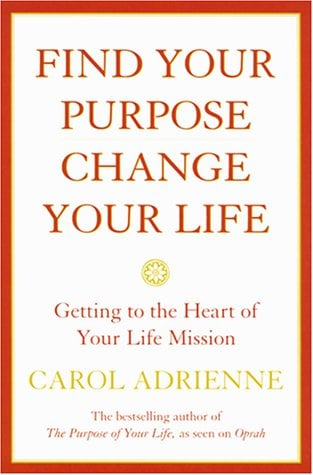 Find Your Purpose, Change Your Life: Getting to the Heart of Your Life's Mission 9780688178024