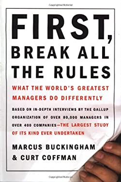 First, Break All the Rules: What the World's Greatest Managers Do Differently 9780684852867