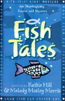 Fish Tales: A 3-In-1 Kids' Musical for Thanksgiving, Easter and Missions-Unison/2-Part [With Cassette]