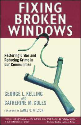 Fixing Broken Windows: Restoring Order and Reducing Crime in Our Communities 9780684837383