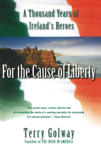 For the Cause of Liberty: A Thousand Years of Ireland's Heroes 9780684855578