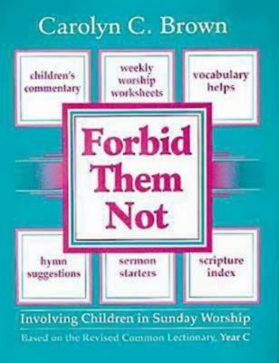 Forbid Them Not Year C: Involving Children in Sunday Worship 9780687132652