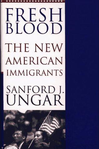 Fresh Blood: The New American Immigrants 9780684808604
