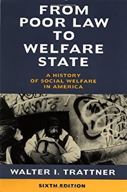 From Poor Law to Welfare State, 6th Edition: A History of Social Welfare in America 9780684854717