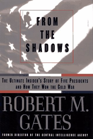 From the Shadows: The Ultimate Insider's Story of Five Presidents and How They Won the Cold War 9780684810812
