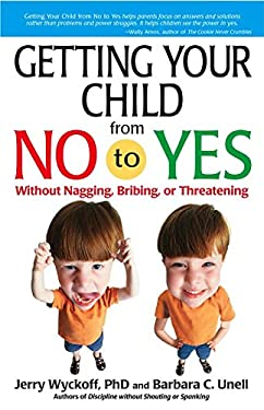 Getting Your Child from No to Yes: Without Nagging, Bribing, or Threatening 9780684021454