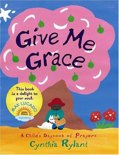 Give Me Grace: A Child's Daybook of Prayers 9780689878855