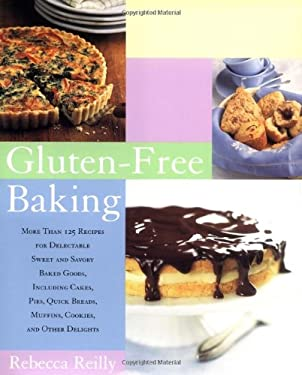 Gluten-Free Baking: More Than 125 Recipes for Delectable Sweet and Savory Baked Goods, Including Cakes, Pies, Quick Breads, Muffins, and O 9780684872520