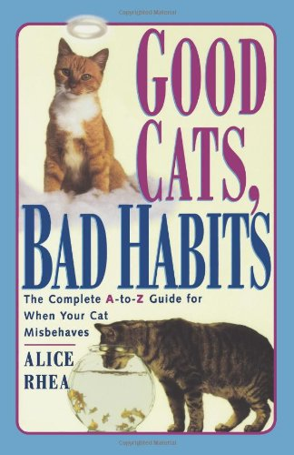 Good Cats, Bad Habits: The Complete A to Z Guide for When Your Cat Misbehaves 9780684811130