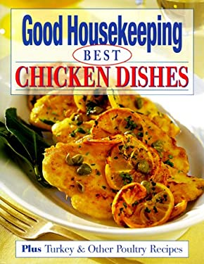 Good Housekeeping Best Chicken Dishes: Plus Turkey & Other Poultry Recipes 9780688171728