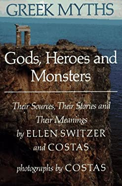 Greek Myths: Gods, Heroes, and Monsters: Their Sources, Their Stories, and Their Meanings 9780689312533