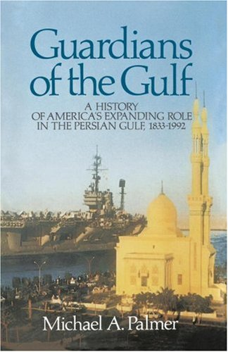 Guardians of the Gulf: A History of America's Expanding Role in the Persion Gulf, 1883-1992 9780684871066