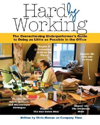 Hardly Working: The Overachieving Underperformer's Guide to Doing as Little as Possible in the Office 9780689874772