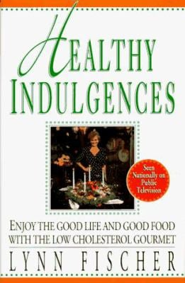 Healthy Indulgences: Enjoy the Good Life and Food with the Low Cholesterol Gourmet 9780688131197