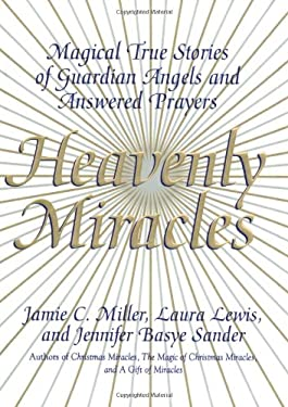 Heavenly Miracles: Magical True Stories of Guardian Angels and Answered Prayers 9780688173708