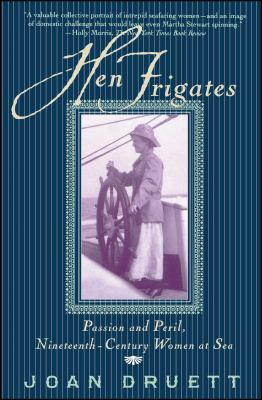 Hen Frigates: Passion and Peril, Nineteenth-Century Women at Sea 9780684854342