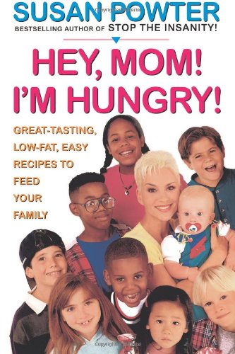 Hey, Mom! I'm Hungry!: Great-Tasting, Low-Fat, Easy Recipes to Feed Your Family 9780684833910