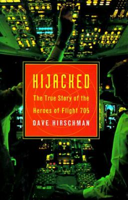 Hijacked: The True Story of the Heroes of Flight 705 9780688152673