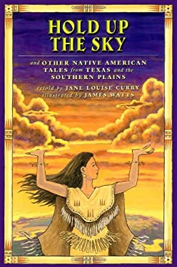 Hold Up the Sky: And Other Native American Tales from Texas and the Southern Plains 9780689852879
