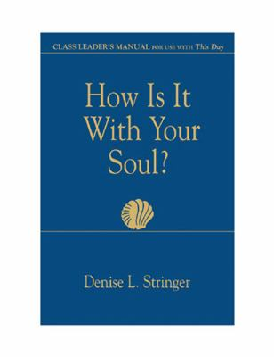 How Is It with Your Soul?: Class Leader's Manual for Use with This Day 9780687066971