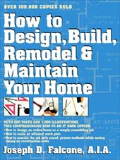 How to Design, Build, Remodel and Maintain Your Home