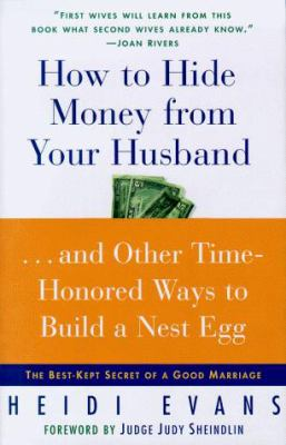How to Hide Money from Your Hu...and Other Time-Honored Ways to Build a Nest Egg: The Best Kept Secret of Marriage 9780684841878