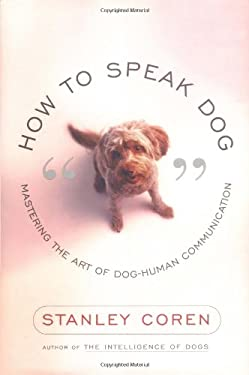 How to Speak Dog: Mastering the Art of Dog-Human Communication 9780684865348