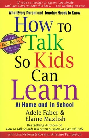 How to Talk So Kids Can Learn at Home and in School: What Every Parent and Teacher Needs to Know 9780684824727