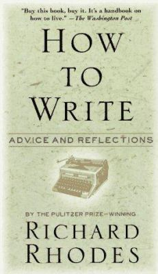 How to Write: Advice and Reflections 9780688149482