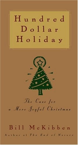 Hundred Dollar Holiday: The Case for a More Joyful Christmas 9780684855950