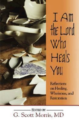 I Am the Lord Who Heals You 9780687066582