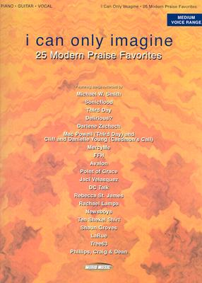 I Can Only Imagine: 25 Modern Praise Favorites