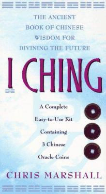 I Ching: The Ancient Book of Chinese Wisdom for Divining the Future 9780684801803