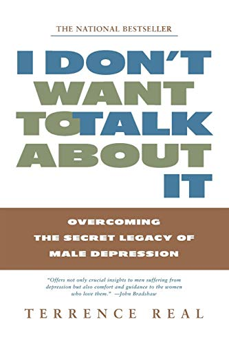I Don't Want to Talk about It: Overcoming the Secret Legacy of Male Depression 9780684835396