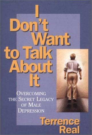 I Dont Want to Talk about It: Overcoming the Secret Legacy of Male Depression 9780684831022