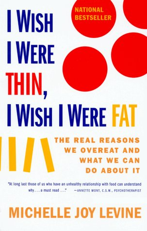 I Wish I Were Thin, I Wish I Were Fat: The Real Reasons We Overeat and What We Can Do about It 9780684857381