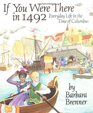 If You Were There in 1492: Everyday Life in the Time of Columbus - Brenner, Barbara