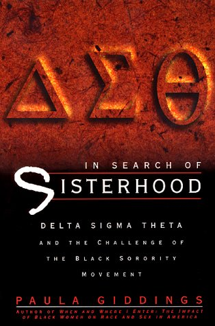 In Search of Sisterhood in Search of Sisterhood: Delta SIGMA Theta and the Challenge of the Black Sorority Modelta SIGMA Theta and the Challenge of th 9780688135096