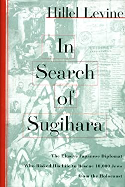 In Search of Sugihara: The Elusive Japanese Dipolomat Who Risked His Life to Rescue 10,000 Jews from the Holocaust 9780684832517