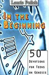 In the Beginning: 50 Devotions for Teens on Genesis 2515572