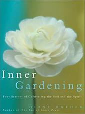 Inner Gardening: Four Seasons of Cultivating the Soil and the Spirit
