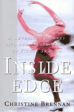 Inside Edge: A Revealing Journey Into the Secret World of Figure Skating 9780684801674