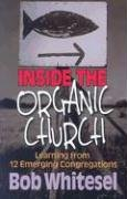 Inside the Organic Church: Learning from 12 Emerging Congregations 9780687331161