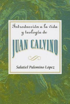 Introduccion a la Vida y Teologia de Juan Calvino = An Introduction to the Life and Theology of John Calvin 9780687741014