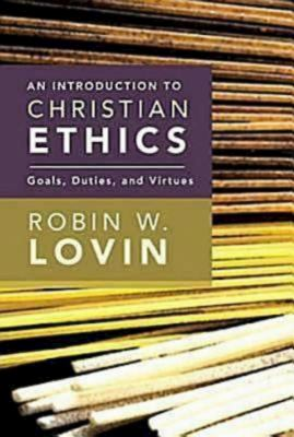 An Introduction to Christian Ethics: Goals, Duties, and Virtues 9780687467365