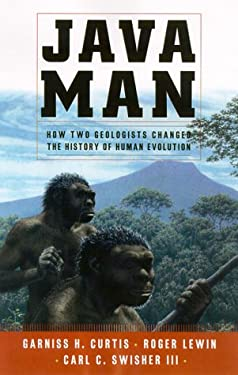 Java Man: How Two Geologists' Dramatic Discoveries Changed Our Understanding of the Evolutionary Path to Modern Humans 9780684800004