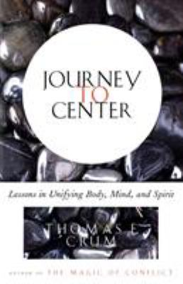 Journey to Center: Lessons in Unifying Body, Mind, and Spirit 9780684839226